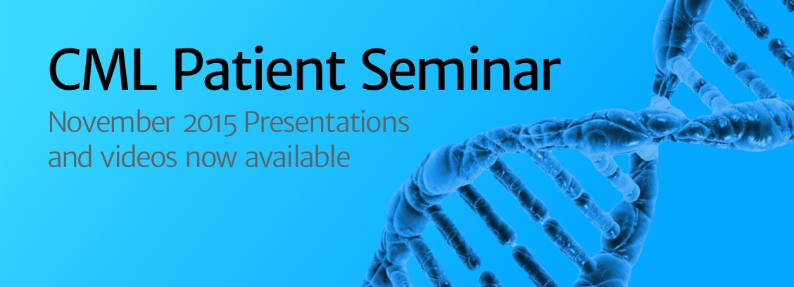 CML Patient Seminar. November 2015 Videos and Presentations now available